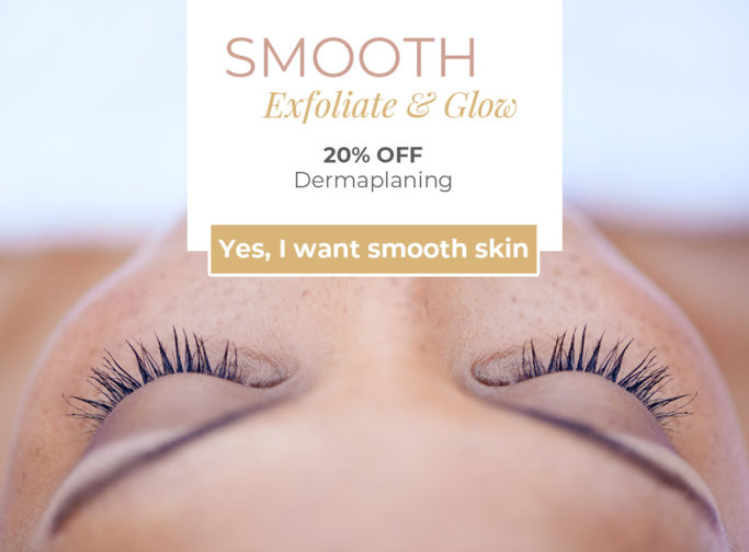 SMOOTH: Exfoliate & Glow - 20% OFF Dermaplaning
