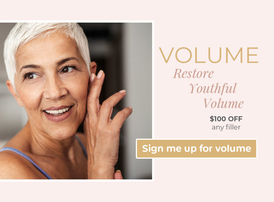 VOLUME: Restore youthful volume - $100 OFF any filler